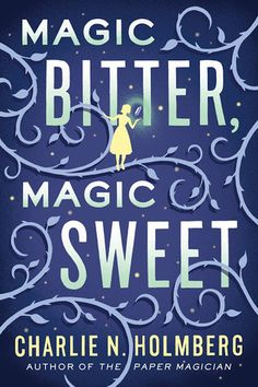 Magic Bitter, Magic Sweet by Charlie N. Holmberg
