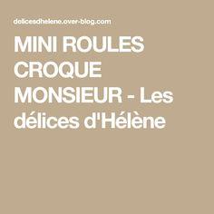 MINI ROULES CROQUE MONSIEUR - Les délices d'Hélène