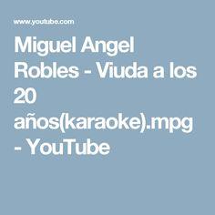 Miguel Angel Robles - Viuda a los 20 años(karaoke).mpg - YouTube