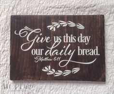 Give us this day our daily bread Scripture Wood by WORDartbyKaren