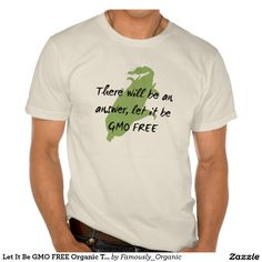 Let It Be GMO FREE Organic T-Shirt against Monsanto gift
