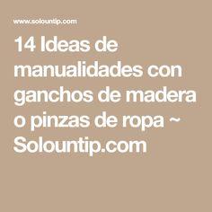 14 Ideas de manualidades con ganchos de madera o pinzas de ropa ~ Solountip.com