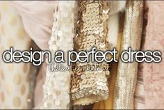 Design a perfect dress.