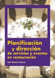 Título: Planificación y dirección de servicios y eventos en restauración / Autor: Alacreu Gines, José Ramón  / Ubicación: FCCTP – Gastronomía – Tercer piso / Código:  G 642.45 A33P