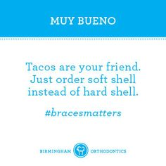 Braces or no braces tacos always have and always will be my friend
