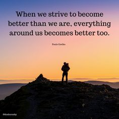 When we strive to become better than we are, everything around us becomes better too. - (Paulo Coelho) Why not strive to be a better version of yourself today? #personalgrowth #coaching #TodayMatters #success #wednesday Personal Growth Quotes, When Us, Best Quotes, Everything, Leadership, Coaching, Survival, Challenges, Wednesday