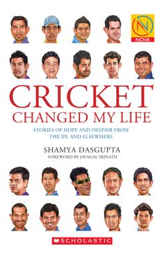 #CRICKETCHANGEDMYLIFE : STORIES OF HOPE AND DESPAIR FROM THE IPL AND ELSEWHERE by #ShamyaDasgupta