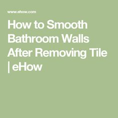 How to Smooth Bathroom Walls After Removing Tile | eHow