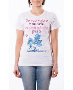 T-Shirt Se vuoi volare rinuncia a tutto ciò che pesa