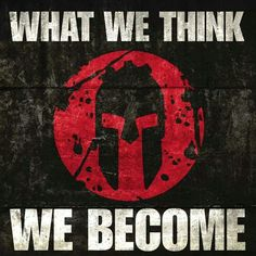 What we think we Become advice from Spartan Race Motivation Inspiration, Fitness Inspiration, Spartan Quotes, Spartan Life, Spartan Warrior, Spartan Race Training, Spartan Race Logo, Qoutes, Life Quotes
