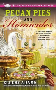 Pecan Pies and Homicides (The third book in the Charmed Pie Shoppe Mystery series) A novel by Ellery Adams Best Mysteries, Murder Mysteries, Cozy Mysteries, I Love Books, Good Books, Books To Read, Reading Books, Mystery Novels, Mystery Series
