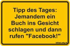 """Tipp des Tages: Jemandem ein Buch ins Gesicht schlagen und dann rufen """"Facebook!"""" ... gefunden auf https://www.istdaslustig.de/spruch/509 #lustig #sprüche #fun #spass"""