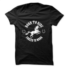 Born To Ride Forced ToWork T Shirt, Hoodie, Sweatshirts - vintage t shirts #tee #style