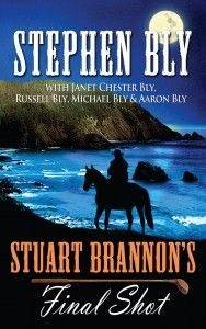 Stuart Brannon's Final Shot by Stephen Bly (with Janet, Russell, Michael & Aaron Bly) in hardcover.
