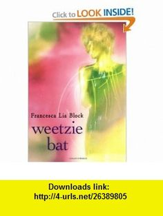 Weetzie Bat (9780060736255) Francesca Lia Block , ISBN-10: 0060736259  , ISBN-13: 978-0060736255 ,  , tutorials , pdf , ebook , torrent , downloads , rapidshare , filesonic , hotfile , megaupload , fileserve