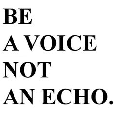 """Be A Voice Not An Echo"" #Freedom #Justice #Quote #HumanRights"