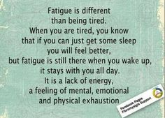 Fatigue is not the same thing as being tired!