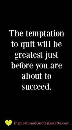 Inspirational Quotes about Strength: Inspirational Quote: The temptation to quit will be greatest just before you are
