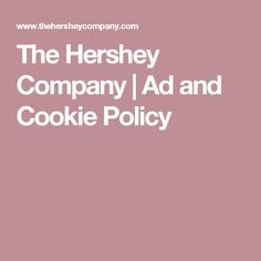 The Hershey Company | Ad and Cookie Policy