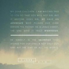 My dear children, I write this to you so that you will not sin. But if anybody does sin, we have an advocate with the Father—Jesus Christ, the Righteous One. He is the atoning sacrifice for our sins, and not only for ours but also for the sins of the whole world.  1 John 2:1-2 #jesus #advocate