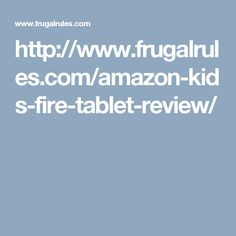 http://www.frugalrules.com/amazon-kids-fire-tablet-review/