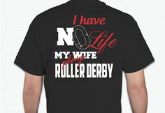 Preorder: I Have No Life My Wife Plays Roller Derby by Rrrshop