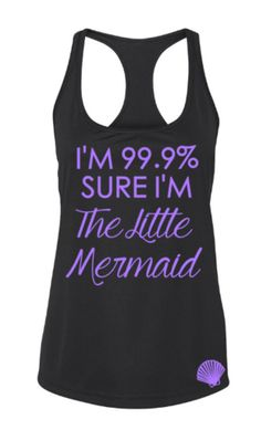 I'm 99.9% Sure I'm The Little Mermaid Tank (Disney Shirts)