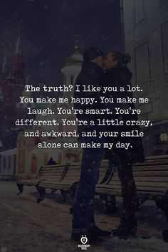 The Truth? I Like You A Lot. You Make Me Happy. You Make Me Laugh The truth? I like you a lot. You make me happy. You make me laugh. You're a little crazy, and awkward, and your smile alone can make my day. People Change Quotes, Love Life Quotes, Romantic Love Quotes, Crush Quotes, Quotes For Him, Be Yourself Quotes, Me Quotes, Crazy For You Quotes, Feeling Happy Quotes