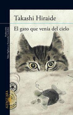"""""""El gato que venia del cielo"""" es una novela japonesa de Takashi Hiraide que ha sido vendida en millones en los países de Estados Unidos y Francia.  Esta novela ..."""