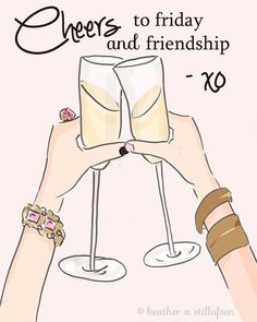Cheers to Friday and friendship..
