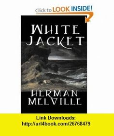 White Jacket (9781598180701) Herman Melville , ISBN-10: 1598180703  , ISBN-13: 978-1598180701 ,  , tutorials , pdf , ebook , torrent , downloads , rapidshare , filesonic , hotfile , megaupload , fileserve