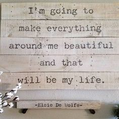 My favorite quote by Elsie De Wolfe.  #elsiedewolfe #diy #palletwood #pallet #reclaimedwood #reclaimed #rusticdecor #farmhousedecor #rustic #rusticchic #woodwork #dododsondesigns