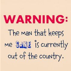 Warning: The man that keeps me sane is currently out of the country. Bahaha I remember times when I think people around me during deployment wished they'd had the warning! Deployment Quotes, Military Deployment, Military Spouse, Deployment Gifts, Missionary Girlfriend, Military Girlfriend, Marine Girlfriend Pictures, Proud Navy Girlfriend, Air Force Girlfriend