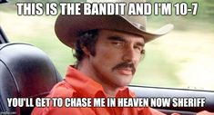 An image tagged rip burt reynolds,smokey and the bandit Car Jokes, Funny Car Memes, Funny Christian Memes, Christian Humor, Buford T Justice Quotes, Country Boys, Country Music, Bandit Trans Am, Smokey And The Bandit