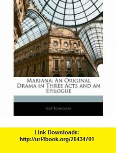 Mariana An Original Drama in Three Acts and an Epilogue (Spanish Edition) (9781141552320) Jos� Echegaray , ISBN-10: 1141552329  , ISBN-13: 978-1141552320 ,  , tutorials , pdf , ebook , torrent , downloads , rapidshare , filesonic , hotfile , megaupload , fileserve