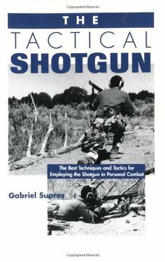 The Tactical Shotgun: The Best Techniques and Tactics for Employing the Shotgun in Personal Combat by Gabriel Suarez, http://www.amazon.com/dp/0873648986/ref=cm_sw_r_pi_dp_xB9Psb044TW9S