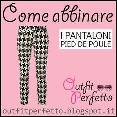 Outfit Perfetto: Come abbinare i PANTALONI PIED DE POULE