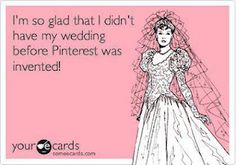 Pinterest & Wedding Humour #pinterest #addiction
