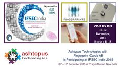 #Ashtopus #Technologies with #Fingerprint #Cards #AB is participating at #IFSEC #India 2015. The World's Leading Security, People, Property & Assets Exhibition This event will be held from 10th December to the 12th December 2015 at the Pragati Maidan, New Delhi. Visit our Stand (Booth: D-15 Hall No: 12) you will find a variety of latest technologies biometric fingerprint FPC touch sensor, modules, processors live demonstrations and information.