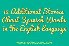12 Additional Stories About Spanish Words in English | English words from Spanish with slight spelling changes. #Spanish #SpanishWords via http://www.speakinglatino.com/spanish-words-in-english/