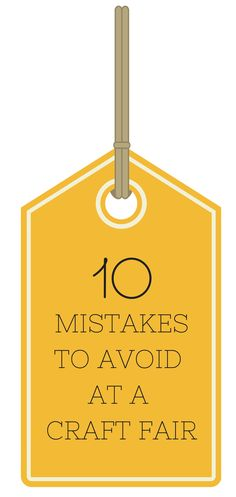 10 Mistakes To Avoid At A Craft Fair - great tips for anyone!