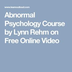 Abnormal Psychology Course by Lynn Rehm on Free Online Video