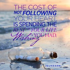 The cost of not following your heart, is spending the rest of your life wishing you had. -Unknown