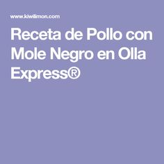 Receta de Pollo con Mole Negro en Olla Express®