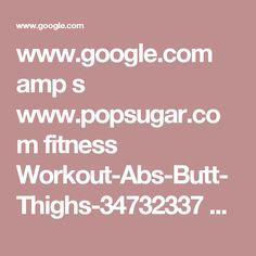 www.google.com amp s www.popsugar.com fitness Workout-Abs-Butt-Thighs-34732337 amp