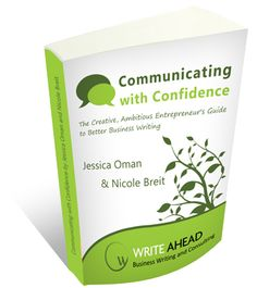 Communicating with Confidence: The Creative, Ambitious Entrepreneur's Guide to Better Business Writing
