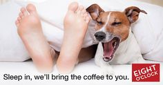 Lazy Saturday? Sleep in, we'll bring the coffee to you.