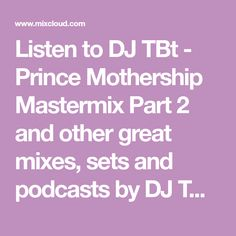 Listen to DJ TBt - Prince Mothership Mastermix Part 2 and other great mixes, sets and podcasts by DJ TBt on Mixcloud.