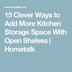 15 Clever Ways to Add More Kitchen Storage Space With Open Shelves Kitchen Size, Diy Kitchen, Kitchen Storage, Open Shelving, Shelves, Clever, Ads, Space, Floor Space