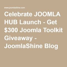 Celebrate JOOMLA HUB Launch - Get $300 Joomla Toolkit Giveaway - JoomlaShine Blog